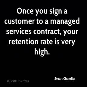 Stuart Chandler  - Once you sign a customer to a managed services contract, your retention rate is very high.