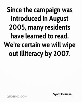 Syarif Oesman  - Since the campaign was introduced in August 2005, many residents have learned to read. We're certain we will wipe out illiteracy by 2007.