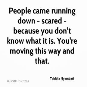 Tabitha Nyambati  - People came running down - scared - because you don't know what it is. You're moving this way and that.