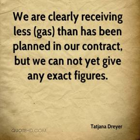 Tatjana Dreyer  - We are clearly receiving less (gas) than has been planned in our contract, but we can not yet give any exact figures.
