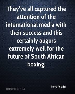 Terry Pettifer  - They've all captured the attention of the international media with their success and this certainly augurs extremely well for the future of South African boxing.
