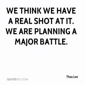 Thea Lee  - We think we have a real shot at it. We are planning a major battle.