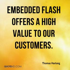 Thomas Hartung  - Embedded flash offers a high value to our customers.