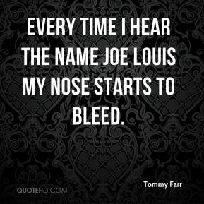 Tommy Farr - Every time I hear the name Joe Louis my nose starts to bleed.