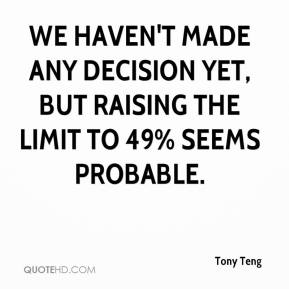 Tony Teng  - We haven't made any decision yet, but raising the limit to 49% seems probable.