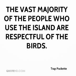 Trap Puckette  - The vast majority of the people who use the island are respectful of the birds.