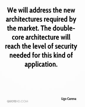 We will address the new architectures required by the market. The double-core architecture will reach the level of security needed for this kind of application.