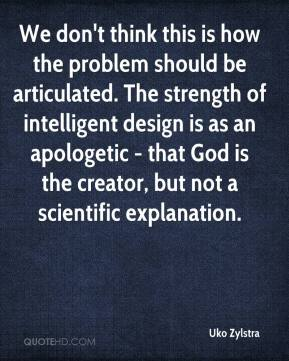 We don't think this is how the problem should be articulated. The strength of intelligent design is as an apologetic - that God is the creator, but not a scientific explanation.