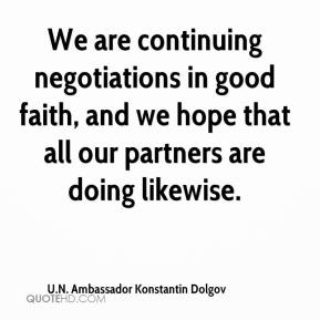 We are continuing negotiations in good faith, and we hope that all our partners are doing likewise.