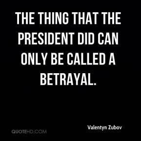 Valentyn Zubov  - The thing that the president did can only be called a betrayal.