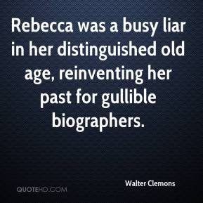 Rebecca was a busy liar in her distinguished old age, reinventing her past for gullible biographers.