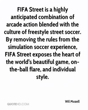 Wil Mozell  - FIFA Street is a highly anticipated combination of arcade action blended with the culture of freestyle street soccer. By removing the rules from the simulation soccer experience, FIFA Street exposes the heart of the world's beautiful game, on-the-ball flare, and individual style.