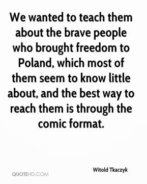 Witold Tkaczyk  - We wanted to teach them about the brave people who brought freedom to Poland, which most of them seem to know little about, and the best way to reach them is through the comic format.