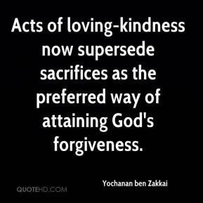 Acts of loving-kindness now supersede sacrifices as the preferred way of attaining God's forgiveness.