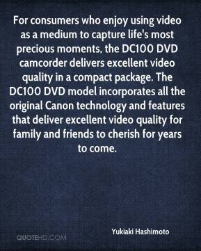 Yukiaki Hashimoto  - For consumers who enjoy using video as a medium to capture life's most precious moments, the DC100 DVD camcorder delivers excellent video quality in a compact package. The DC100 DVD model incorporates all the original Canon technology and features that deliver excellent video quality for family and friends to cherish for years to come.