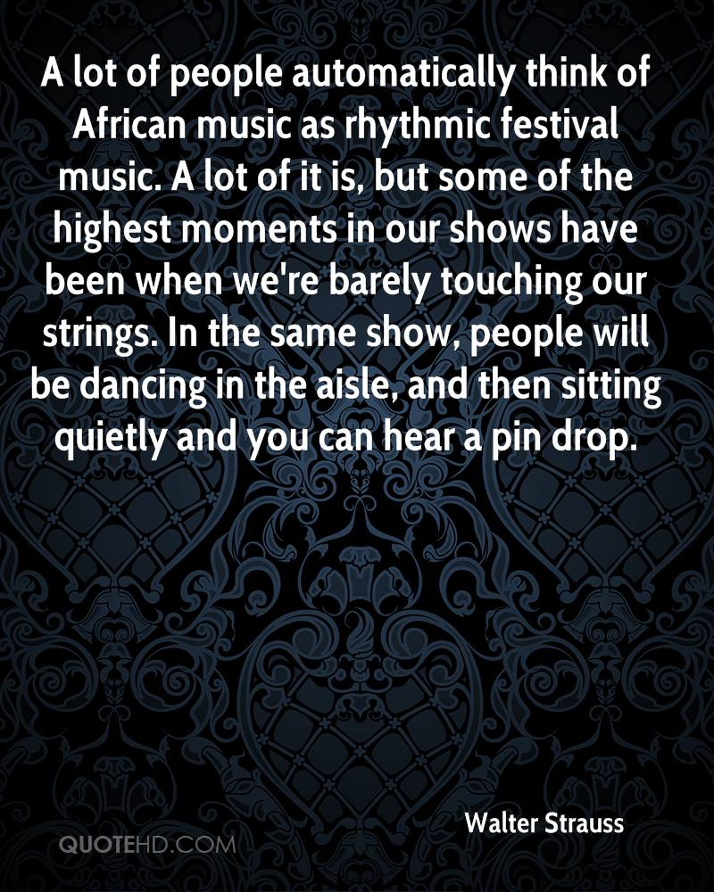 A lot of people automatically think of African music as rhythmic festival music. A lot of it is, but some of the highest moments in our shows have been when we're barely touching our strings. In the same show, people will be dancing in the aisle, and then sitting quietly and you can hear a pin drop.