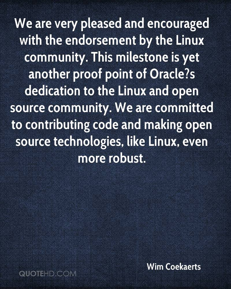 We are very pleased and encouraged with the endorsement by the Linux community. This milestone is yet another proof point of Oracle?s dedication to the Linux and open source community. We are committed to contributing code and making open source technologies, like Linux, even more robust.