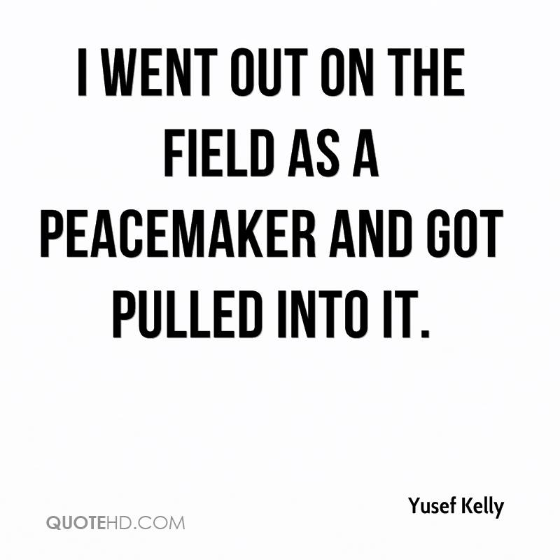 Peacemaker Quotes Yusef Kelly Quotes  Quotehd