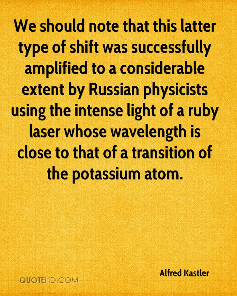 We should note that this latter type of shift was successfully amplified to a considerable extent by Russian physicists using the intense light of a ruby laser whose wavelength is close to that of a transition of the potassium atom.