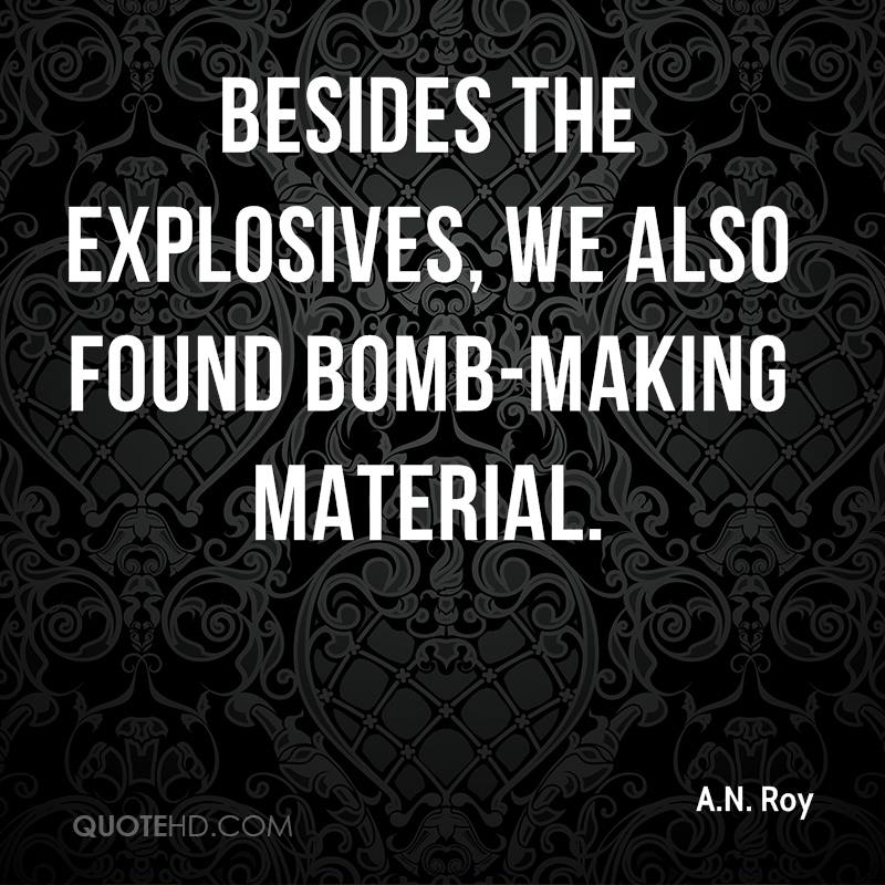 Besides the explosives, we also found bomb-making material.