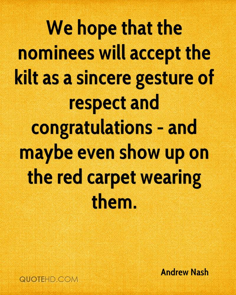 We hope that the nominees will accept the kilt as a sincere gesture of respect and congratulations - and maybe even show up on the red carpet wearing them.