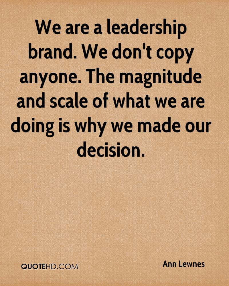 We are a leadership brand. We don't copy anyone. The magnitude and scale of what we are doing is why we made our decision.