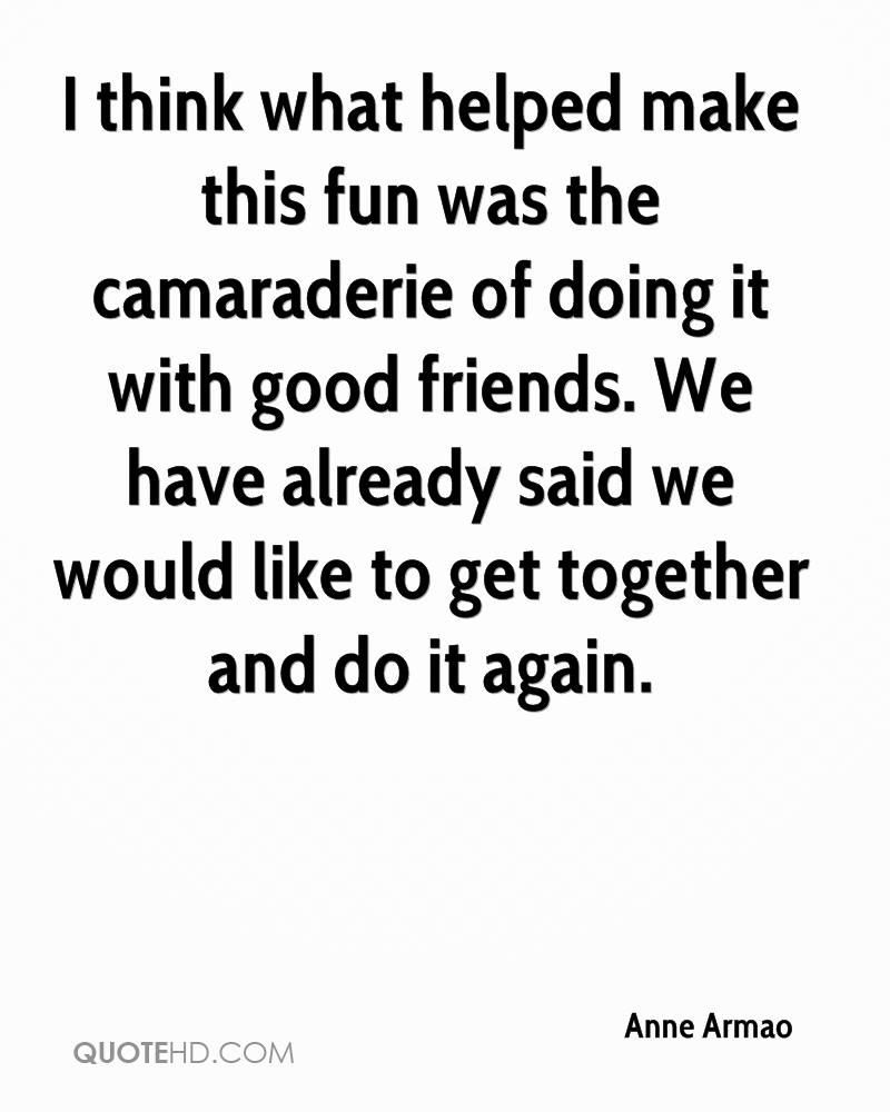 I think what helped make this fun was the camaraderie of doing it with good friends. We have already said we would like to get together and do it again.