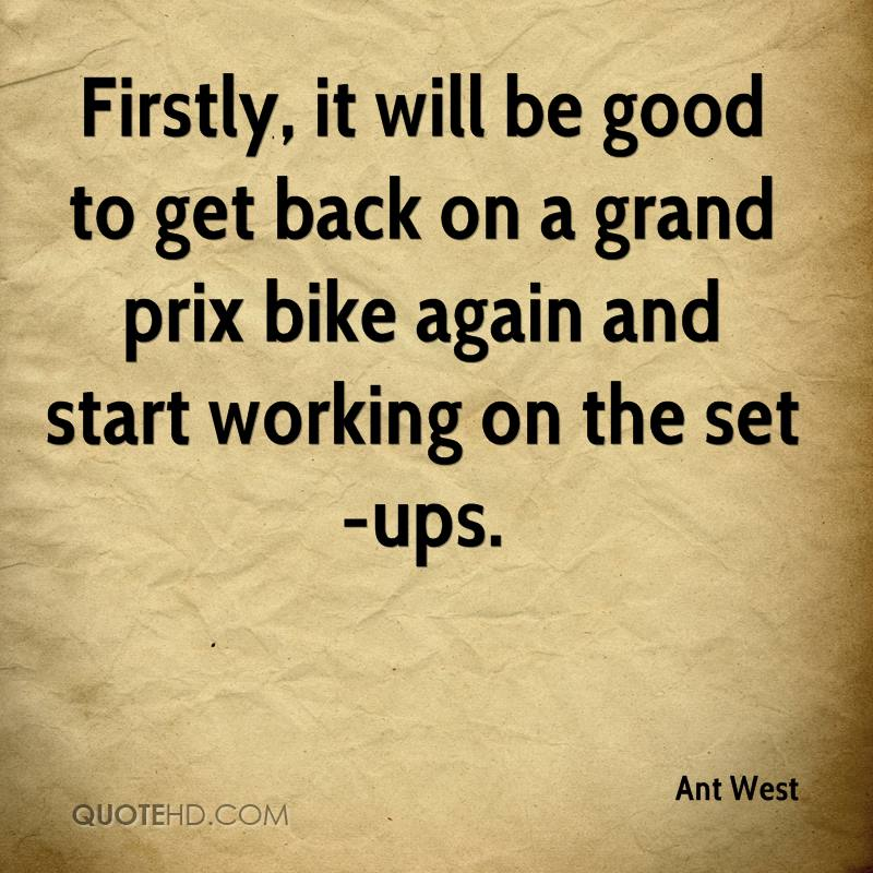 Firstly, it will be good to get back on a grand prix bike again and start working on the set-ups.