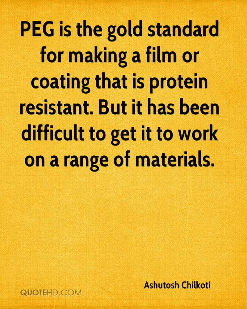 PEG is the gold standard for making a film or coating that is protein resistant. But it has been difficult to get it to work on a range of materials.