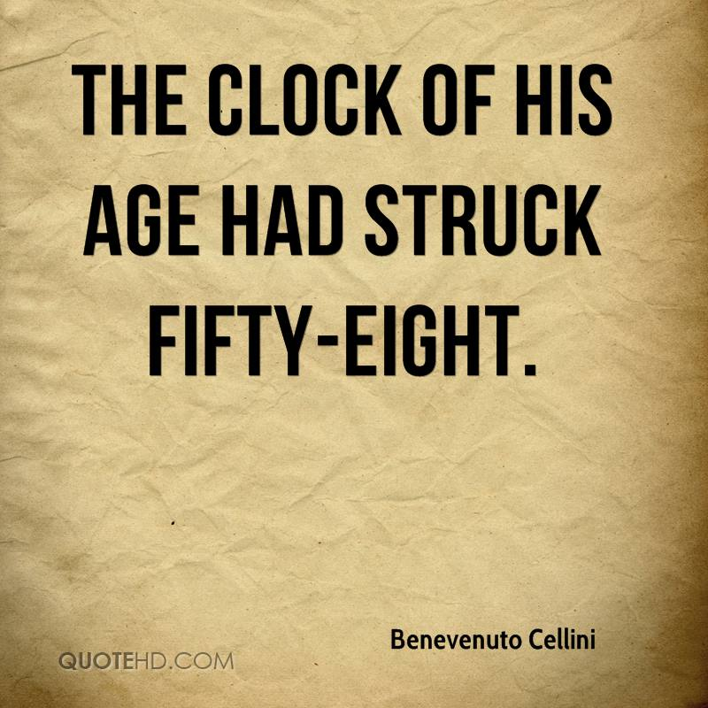 The clock of his age had struck fifty-eight.