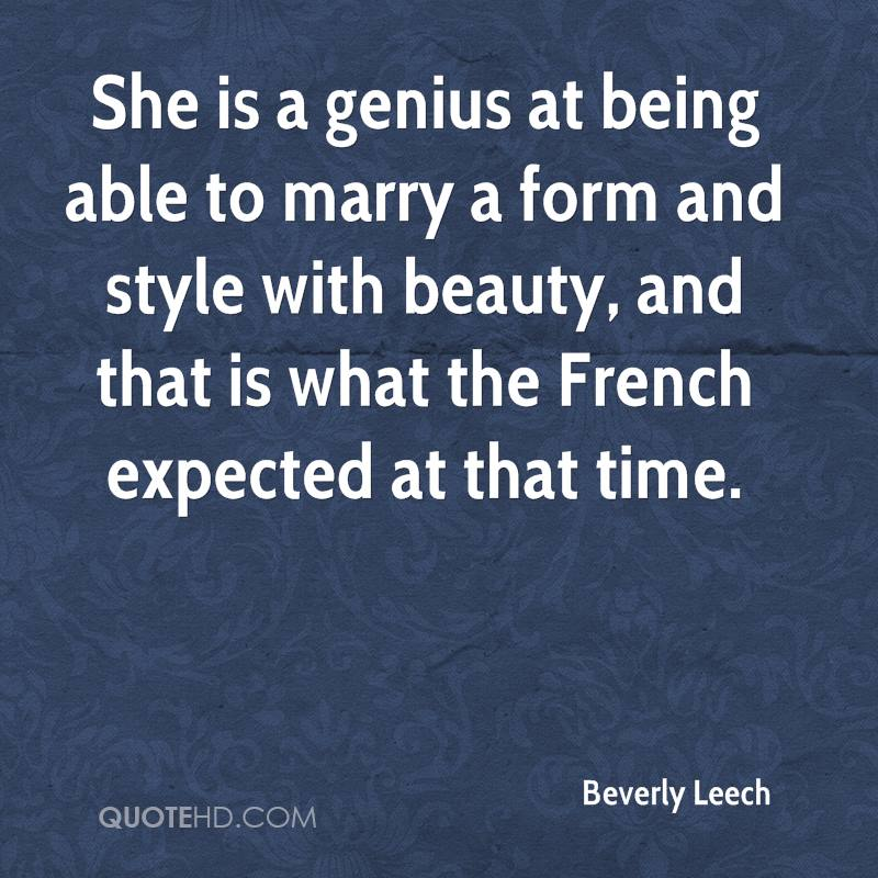 She is a genius at being able to marry a form and style with beauty, and that is what the French expected at that time.