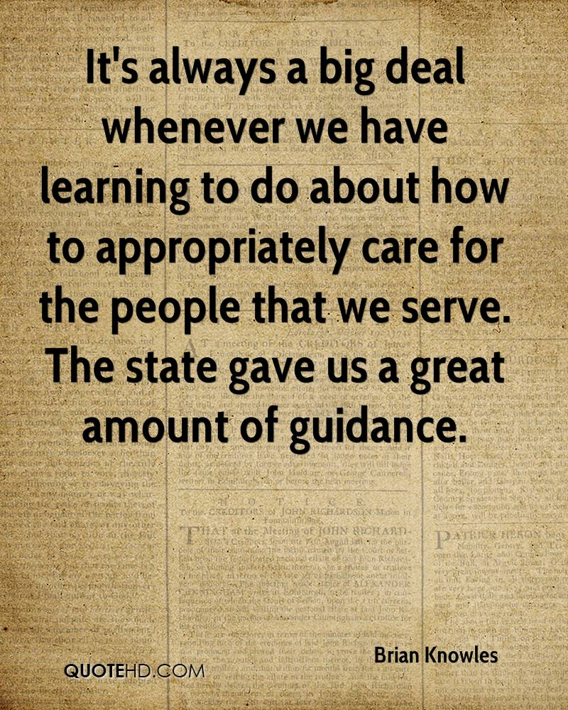 It's always a big deal whenever we have learning to do about how to appropriately care for the people that we serve. The state gave us a great amount of guidance.