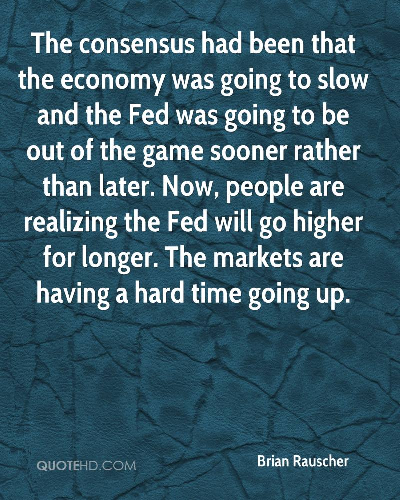 The consensus had been that the economy was going to slow and the Fed was going to be out of the game sooner rather than later. Now, people are realizing the Fed will go higher for longer. The markets are having a hard time going up.