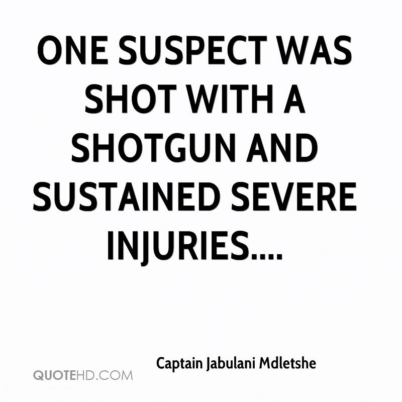 One suspect was shot with a shotgun and sustained severe injuries....