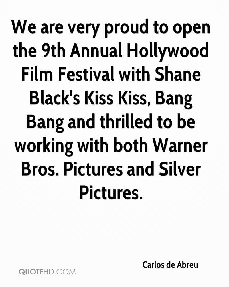 We are very proud to open the 9th Annual Hollywood Film Festival with Shane Black's Kiss Kiss, Bang Bang and thrilled to be working with both Warner Bros. Pictures and Silver Pictures.