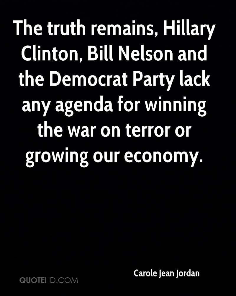 The truth remains, Hillary Clinton, Bill Nelson and the Democrat Party lack any agenda for winning the war on terror or growing our economy.