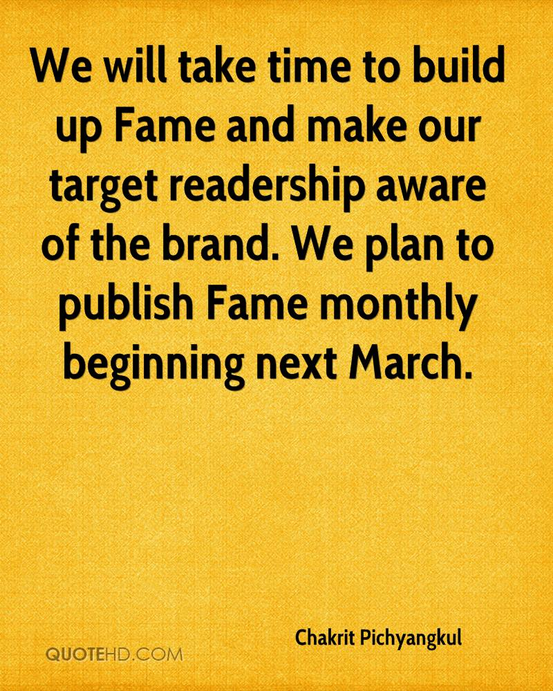 We will take time to build up Fame and make our target readership aware of the brand. We plan to publish Fame monthly beginning next March.