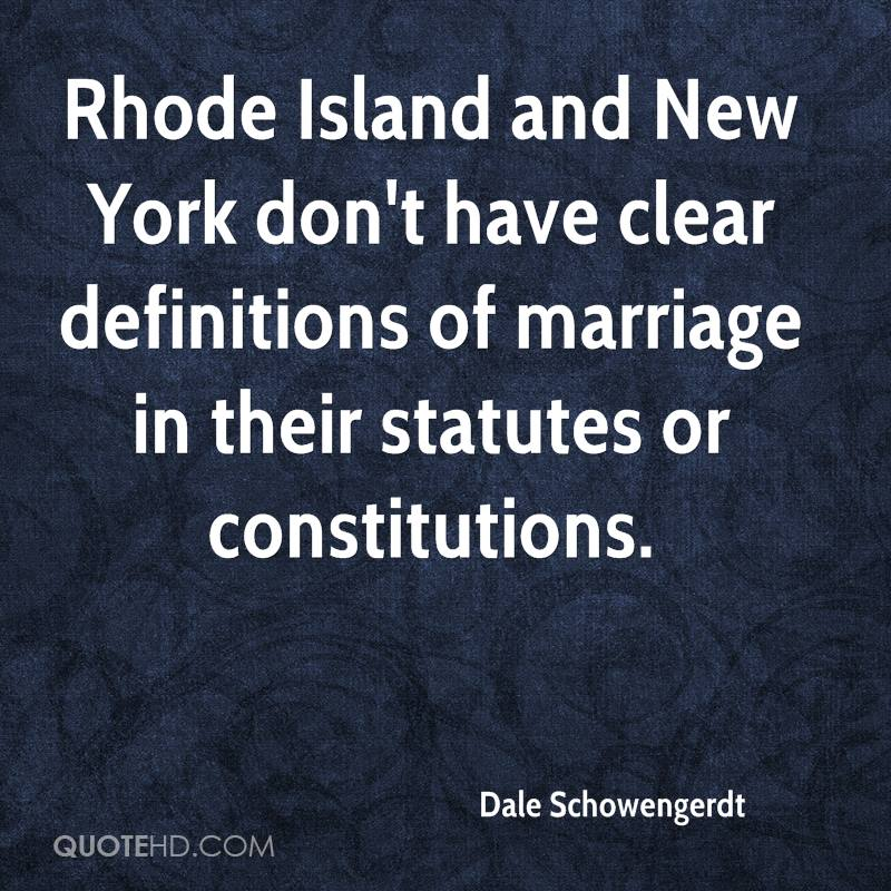 Rhode Island and New York don't have clear definitions of marriage in their statutes or constitutions.