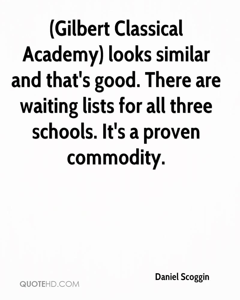 (Gilbert Classical Academy) looks similar and that's good. There are waiting lists for all three schools. It's a proven commodity.