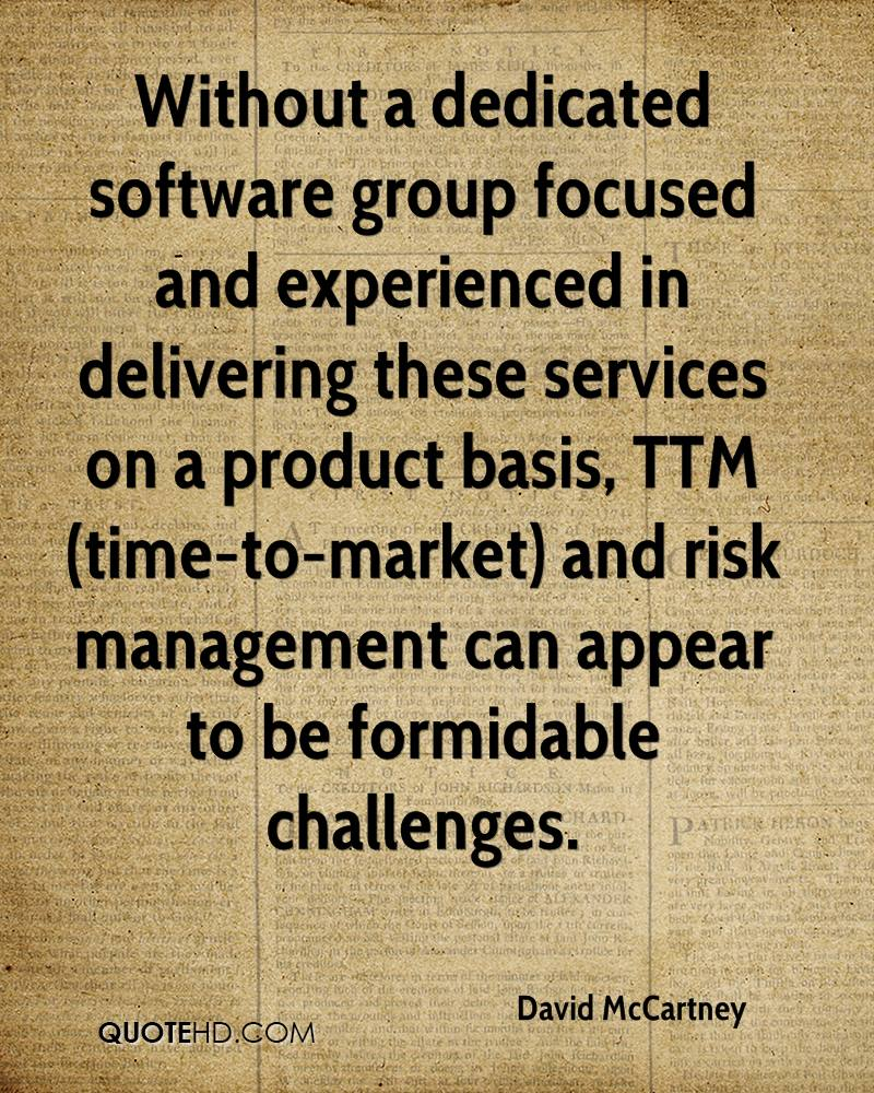 Without a dedicated software group focused and experienced in delivering these services on a product basis, TTM (time-to-market) and risk management can appear to be formidable challenges.