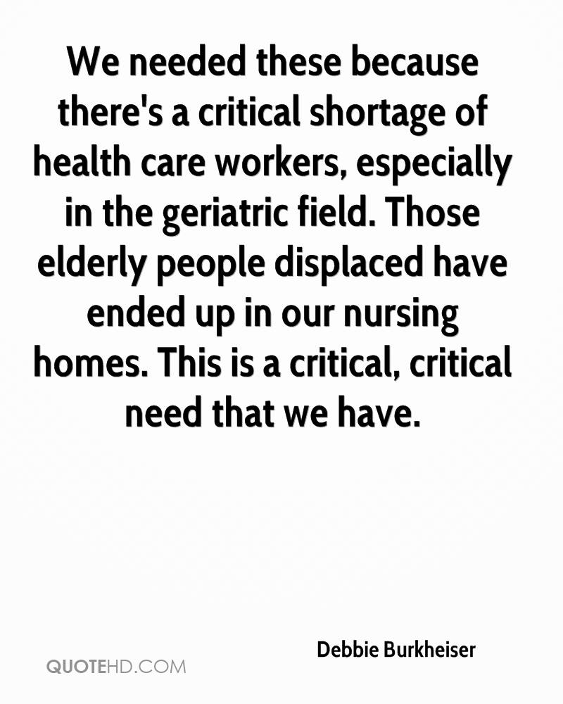 We needed these because there's a critical shortage of health care workers, especially in the geriatric field. Those elderly people displaced have ended up in our nursing homes. This is a critical, critical need that we have.