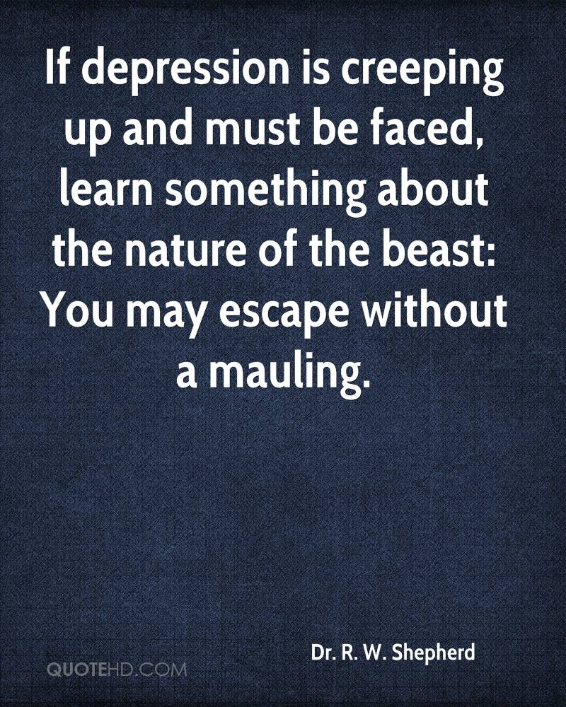 If depression is creeping up and must be faced, learn something about the nature of the beast: You may escape without a mauling.