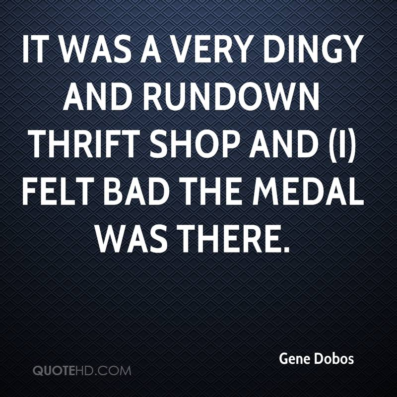It was a very dingy and rundown thrift shop and (I) felt bad the medal was there.