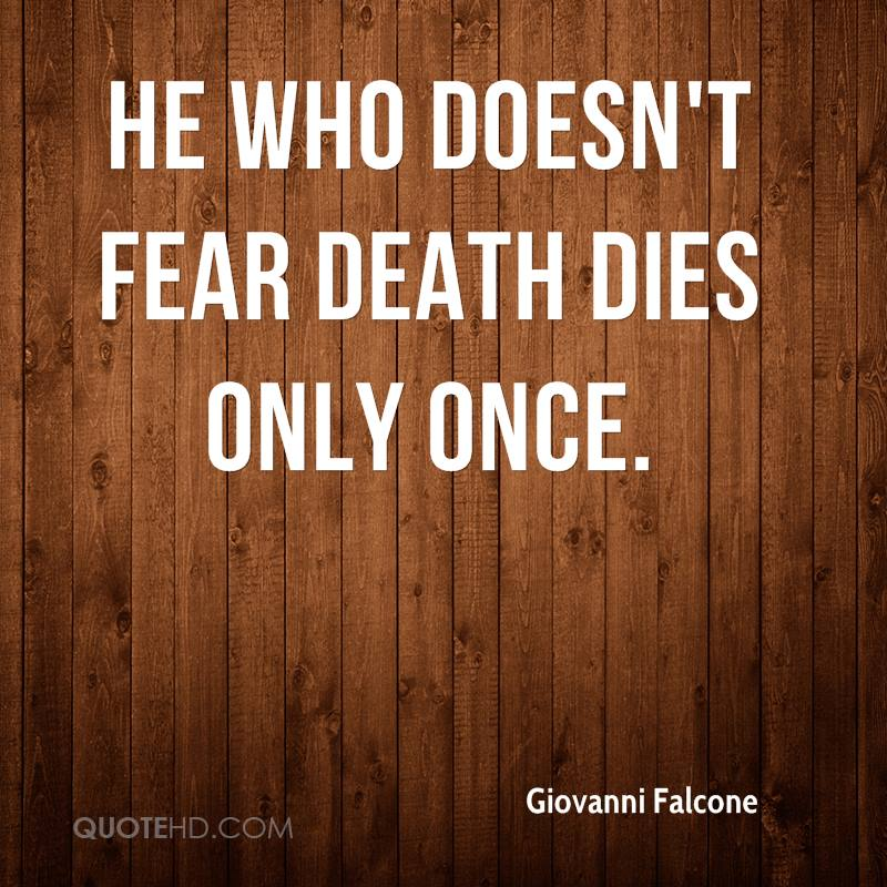 He who doesn't fear death dies only once.