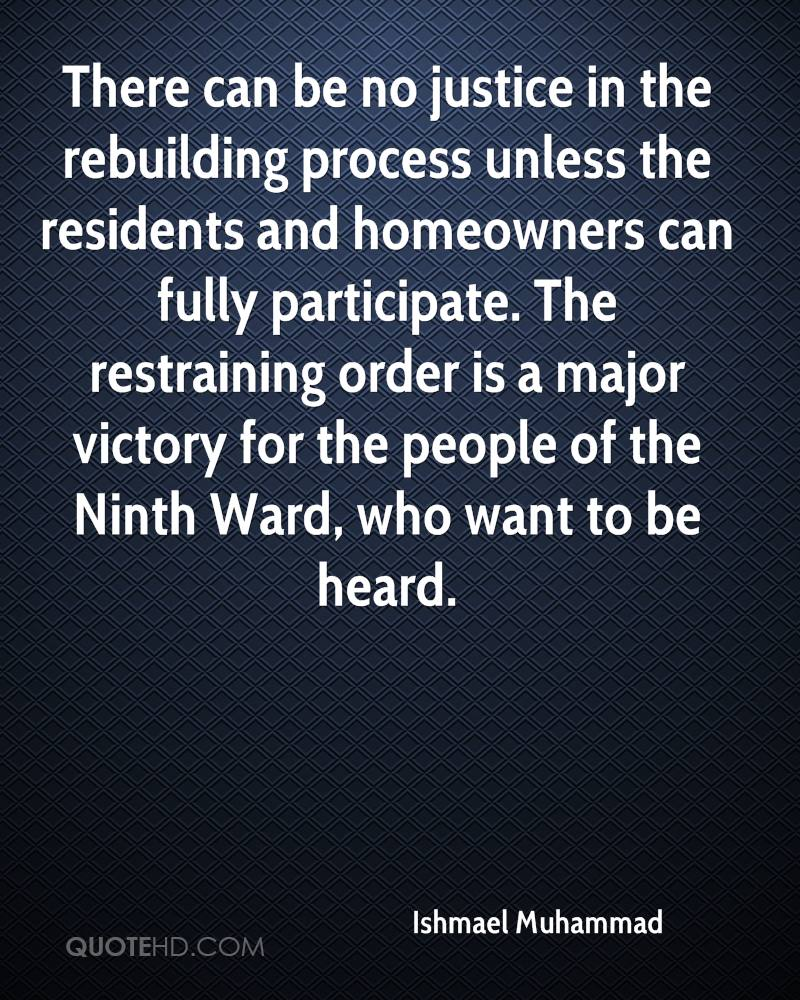 There can be no justice in the rebuilding process unless the residents and homeowners can fully participate. The restraining order is a major victory for the people of the Ninth Ward, who want to be heard.