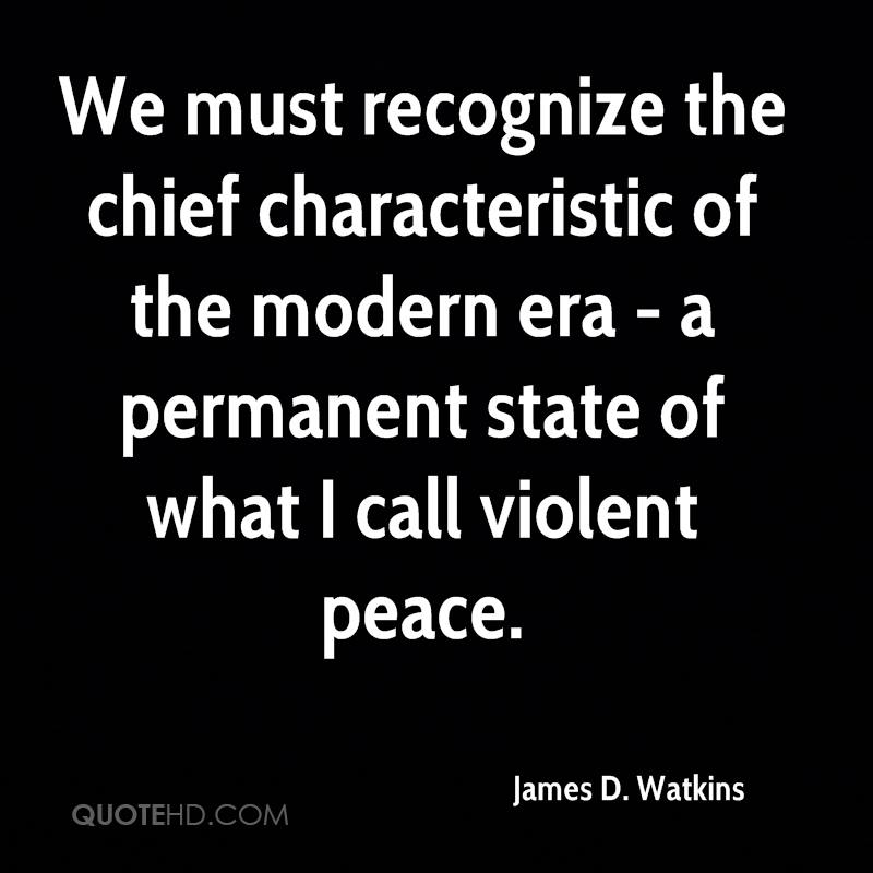 We must recognize the chief characteristic of the modern era - a permanent state of what I call violent peace.
