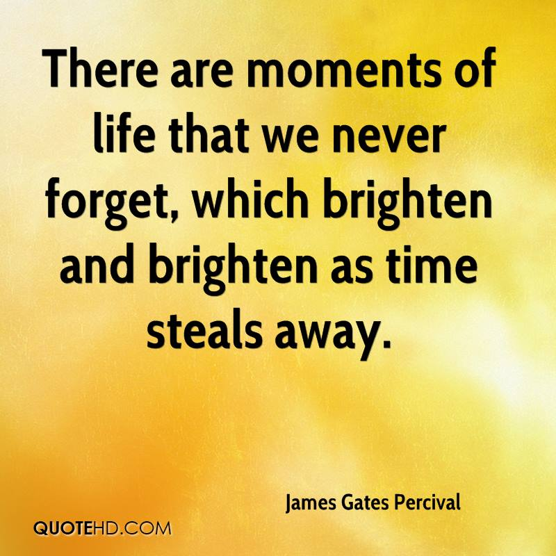 There are moments of life that we never forget, which brighten and brighten as time steals away.