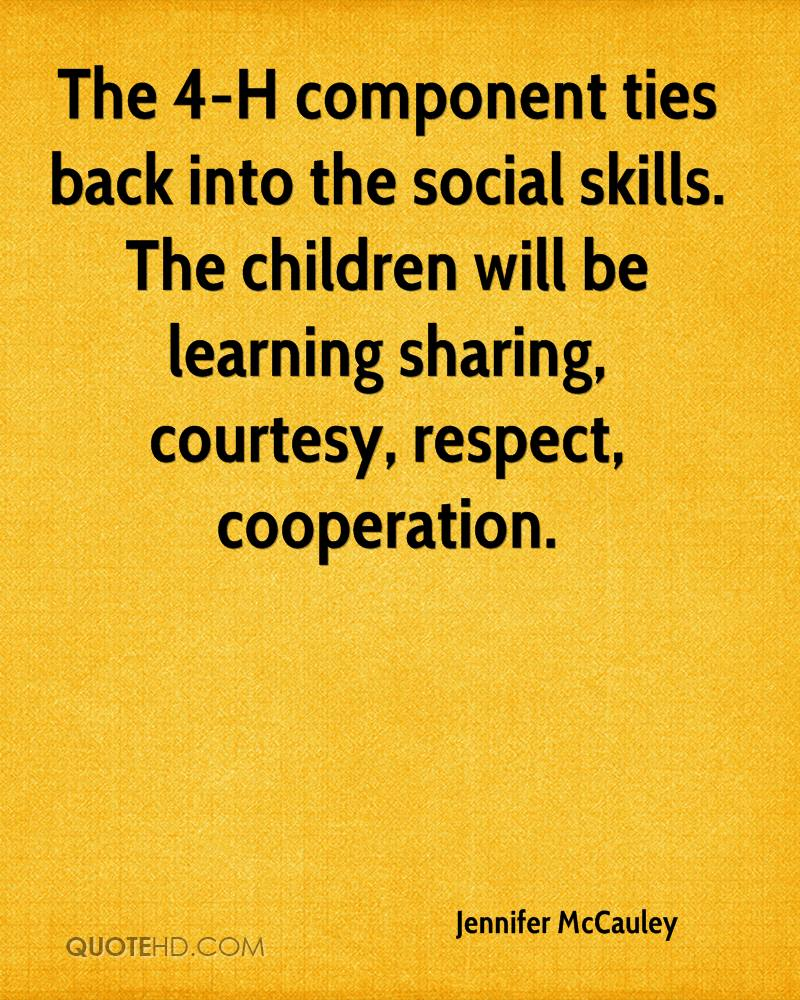 The 4-H component ties back into the social skills. The children will be learning sharing, courtesy, respect, cooperation.