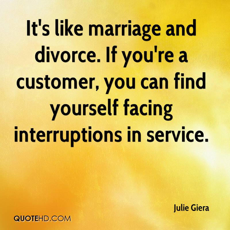 Julie giera marriage quotes quotehd its like marriage and divorce if youre a customer you can find solutioingenieria Choice Image