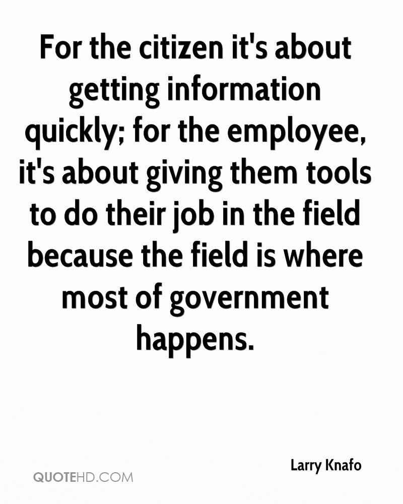 For the citizen it's about getting information quickly; for the employee, it's about giving them tools to do their job in the field because the field is where most of government happens.